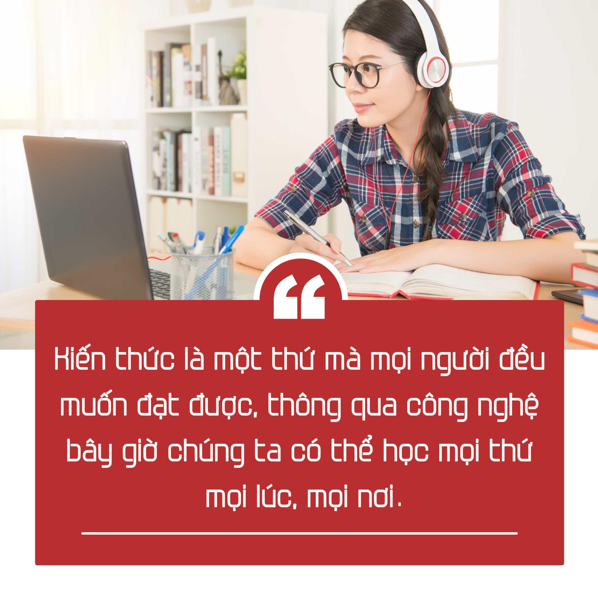 Công nghệ sẽ góp phần giúp việc học và thi sẽ trở nên thực chất, dường như sẽ không chịu sự tác động chủ quan bên ngoài